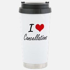 I love Cancellations Ar Stainless Steel Travel Mug