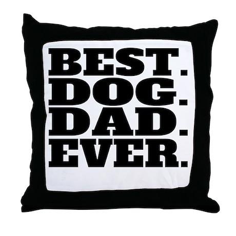 Best Dog Dad Ever Throw Pillow