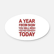 A YEAR FROM NOW YOU WILL WISH YOU  Oval Car Magnet