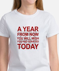 A YEAR FROM NOW YOU WILL WISH YOU  Women's T-Shirt
