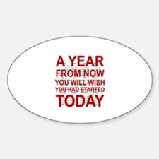 A YEAR FROM NOW YOU WILL WISH YOU H Sticker (Oval)