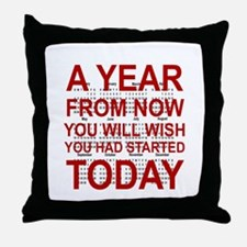 A YEAR FROM NOW YOU WILL WISH YOU HAD Throw Pillow