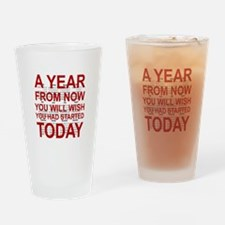 A YEAR FROM NOW YOU WILL WISH YOU H Drinking Glass