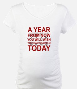 A YEAR FROM NOW YOU WILL WISH YO Shirt