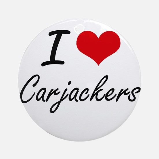 I love Carjackers Artistic Design Round Ornament