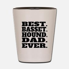 Best Basset Hound Dad Ever Shot Glass