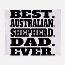 Best Australian Shepherd Dad Ever Throw Blanket
