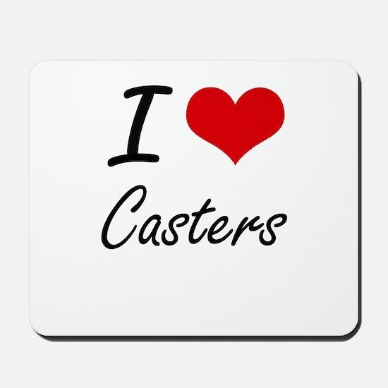 I love Casters Artistic Design Mousepad