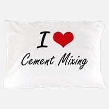 I love Cement Mixing Artistic Design Pillow Case