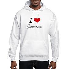 I love Cesareans Artistic Design Hoodie