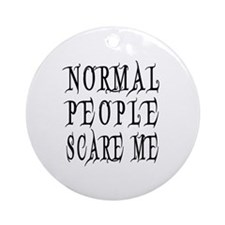 Normal People Scare Me Saying Black Round Ornament