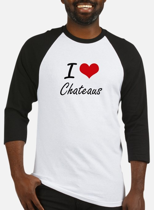 I love Chateaus Artistic Design Baseball Jersey