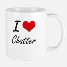 I love Chatter Artistic Design Mugs