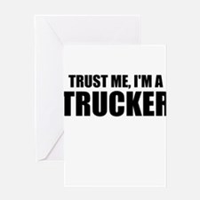Trust Me, I'm A Trucker Greeting Cards