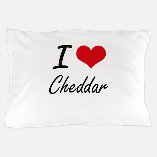 I love Cheddar Artistic Design Pillow Case