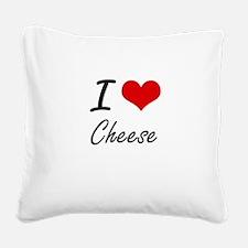 I love Cheese Artistic Design Square Canvas Pillow