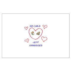 No Child Left Unhugged Posters