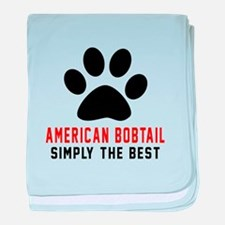 American Bobtail Simply The Best Cat baby blanket