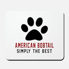 American Bobtail Simply The Best Cat Des Mousepad