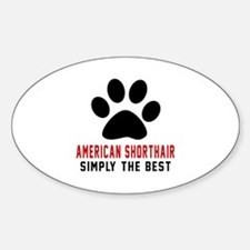 American Shorthair The Best Cat Des Sticker (Oval)