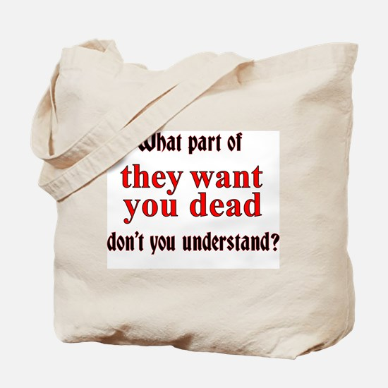 They Want You Dead Tote Bag