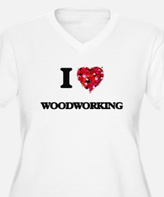 I Love Woodworking Plus Size T-Shirt