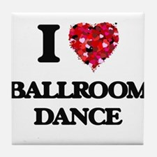 I Love Ballroom Dance Tile Coaster