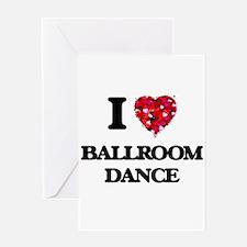 I Love Ballroom Dance Greeting Cards