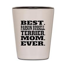 Best Parson Russell Terrier Mom Ever Shot Glass
