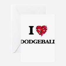 I Love Dodgeball Greeting Cards