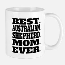 Best Australian Shepherd Mom Ever Mugs