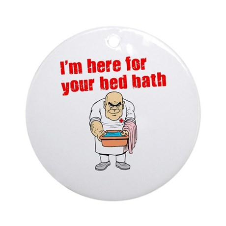 Time for Your Bed Bath! Ornament (Round)