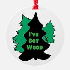 Ive Got Wood Ornament