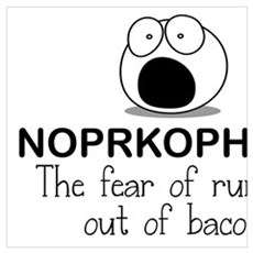 THE FEAR OF RUNNING OUT OF BACON Poster