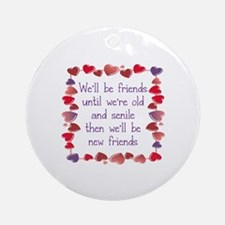 WE;LL BE FRIENDS UNTIL WE'RE OLD AN Round Ornament