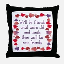 WE;LL BE FRIENDS UNTIL WE'RE OLD AND Throw Pillow