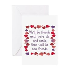 WE;LL BE FRIENDS UNTIL WE'RE OLD AN Greeting Cards