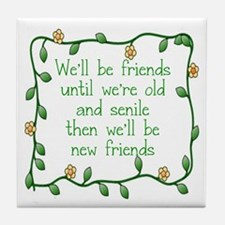 WE'LL BE FRIENDS UMNTIL WE'RE OLD AN Tile Coaster