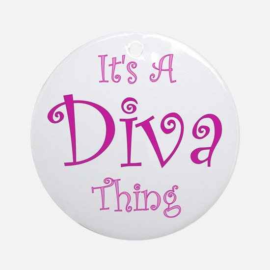 It's a Diva Thing Ornament (Round)