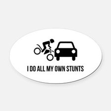 I Do All My Own Stunts Oval Car Magnet