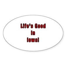 LIFE'S GOOD IN IOWA Oval Decal