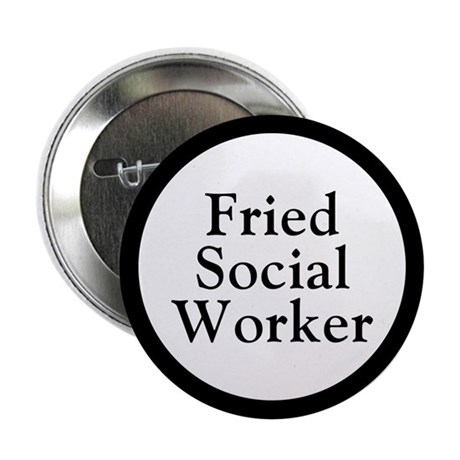 Fried Social Worker Button