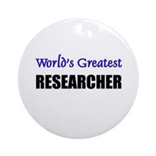 Worlds Greatest RESEARCHER Ornament (Round)