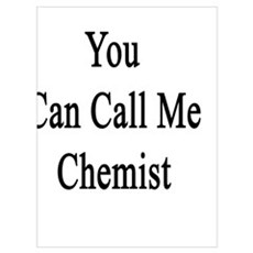 And Now You Can Call Me Chemist Poster