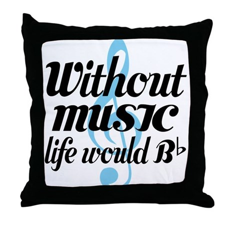 Without Music Life quote Throw Pillow by milestonesmusic