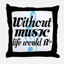 Without Music Life quote Throw Pillow