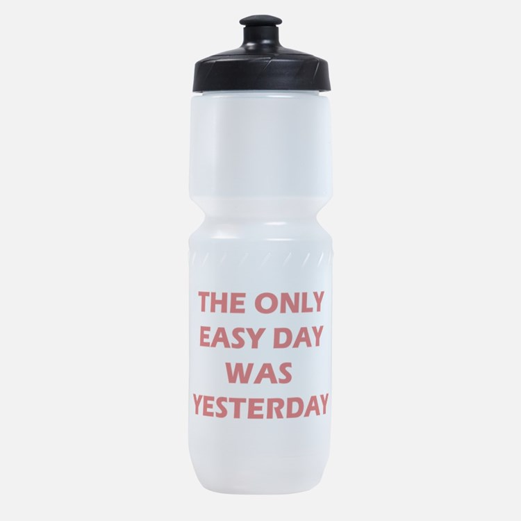 The Only Easy Day was Yesterday Quote Sports Bottl