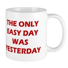 The Only Easy Day was Yesterday Quote Mugs