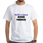 Worlds Greatest RECORD PRODUCER White T-Shirt