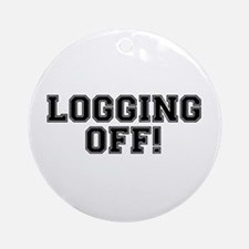 LOGGING OFF! HAVING A DUMP! CRAPPI Round Ornament